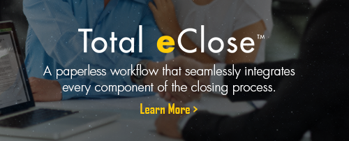 Total eClose: A paperless workflow that seamlessly integrates every component of the closing process.