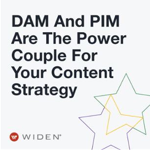 DAM And PIM Are The Power Couple For Your Content Strategy