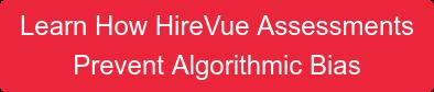 Learn How HireVue Assessments Prevent Algorithmic Bias