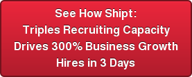 See How Shipt: Triples Recruiting Capacity Drives 300% Business Growth Hires in 3 Days