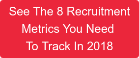See The 7 Recruitment Metrics You Need  To Track In 2017
