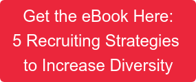 Get the eBook Here: 5 Recruiting Strategies  to Increase Diversity