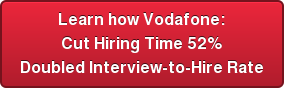Learn how Vodafone: Cut Hiring Time 52% DoubledInterview-to-Hire Rate