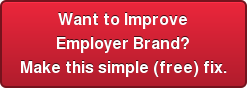 Want to Improve Employer Brand? Make this simple(free) fix.