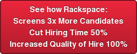 See how Rackspace: Screens 3x More Candidates Cut Hiring Time 50% Increased Quality of Hire 100%