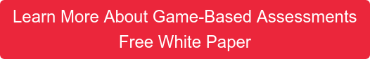 Learn More About Game-Based Assessments Free White Paper