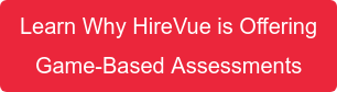 Learn Why HireVue is Offering Game-Based Assessments
