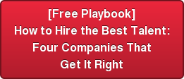 [Free Playbook] How to Hire the Best Talent: Four Companies That Get It Right
