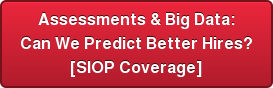 Assessments & Big Data: Can We Predict Better Hires? [SIOP Coverage]