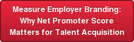 Measure Employer Branding: Why Net Promoter Score Matters for Talent Acquisition