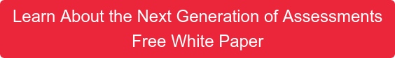 Learn About the Next Generation of Assessments Free White Paper