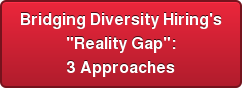 "Bridging Diversity Hiring's ""Reality Gap"": 3 Approaches"