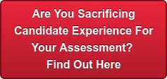 Are You Sacrificing Candidate Experience For Your Assessment?  Find Out Here