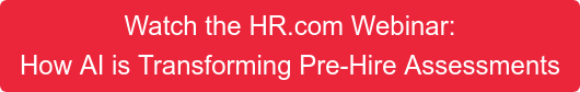 Watch the HR.com Webinar: How AI is Transforming Pre-Hire Assessments