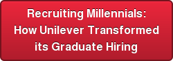 Recruiting Millennials: How Unilever Transformed its Graduate Hiring