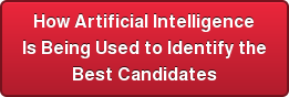How Artificial Intelligence Is Being Used to Identify the Best Candidates