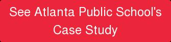 See Atlanta Public School's Case Study