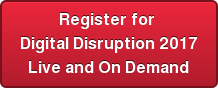 Register for  Digital Disruption 2017 Live and On Demand