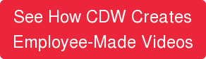 See How CDW Creates Employee-Made Videos