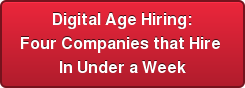 Digital Age Hiring: Four Companies that Hire  In Under a Week