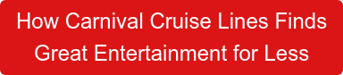 How Carnival Cruise Lines Finds Great Entertainment for Less
