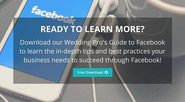 Ready to learn more? Download our Wedding Pro's Guide to Facebook!