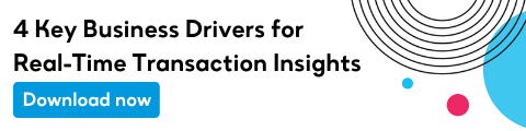 4 Key Business Drivers for Real-Time Transaction Insights