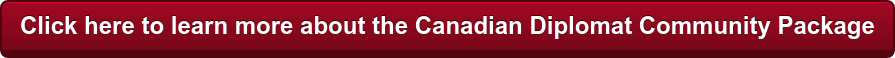 Click here to learn more about the Canadian Diplomat Community Package