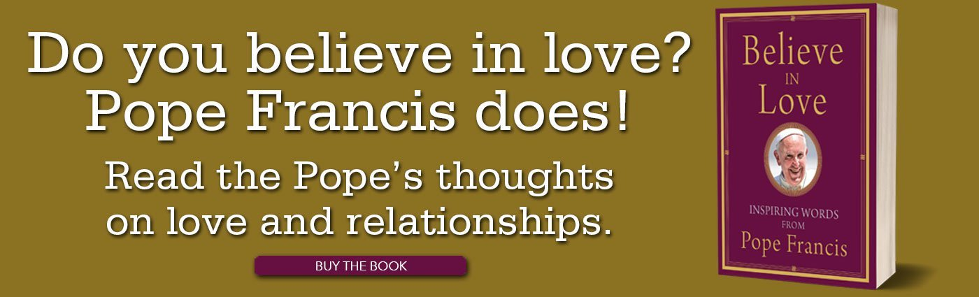 Believe in Love: Inspiring Words from Pope Francis