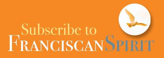 Subscribe to Franciscan Spirit
