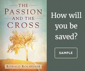 The Passion and the Cross by Ronald Rolheiser