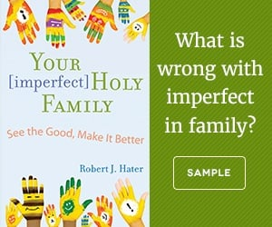Your Imperfect Holy Family by Robert J. Hater