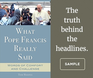 What Pope Francis Really Said by Tom Hoopes