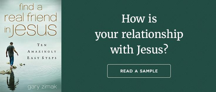 Find a Real Friend in Jesus by Gary Zimak