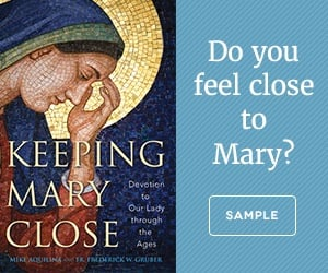 Keeping Mary Close by Mike Aquilina