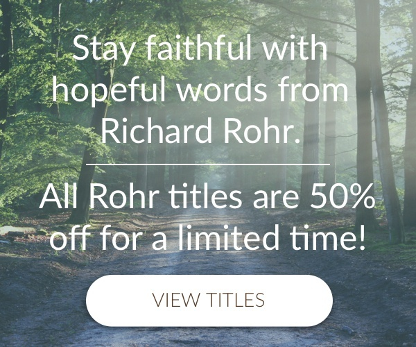 All Richard Rohr Titles 50% Off in Our Store!
