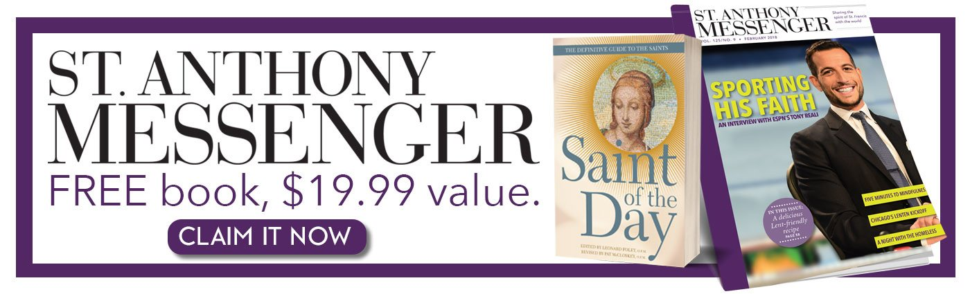 Try St. Anthony Messenger for just $19.99 for the first year.