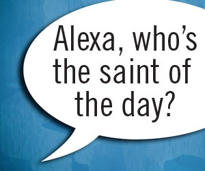 """Alexa, who's the saint of the day?"""