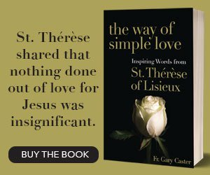 The Way of Simple Love, St. Therese of Lisieux Gary Caster