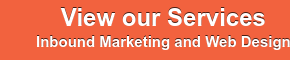 View our Services Web Design,  Inbound Marketing, Content Marketing