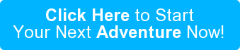 Click Here to Start Your Next Adventure Now!