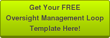 Get Your FREE  Oversight Management Loop  Template Here!