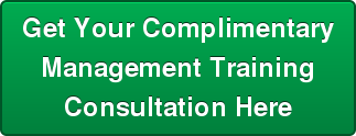 Get Your Complimentary   Management Training   Consultation Here