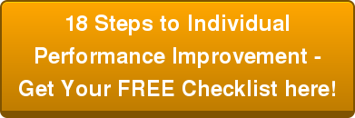 18 Steps to Individual   Performance Improvement - Get Your FREE Checklist here!
