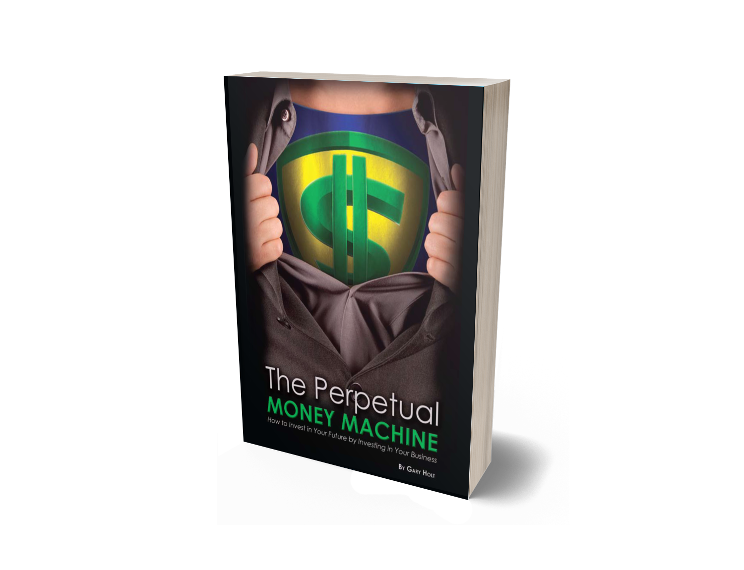 The Perpetual Money Machine How to Invest in Your Future By Investing in Your Business