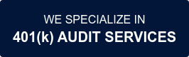 WE SPECIALIZE IN 401(k) AUDIT SERVICES