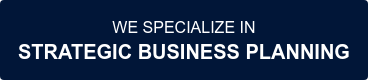 WE SPECIALIZE IN STRATEGIC BUSINESS PLANNING