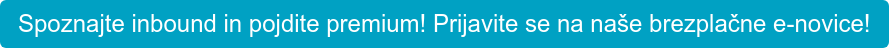 Spoznajte inbound in pojdite premium! Prijavite se na naše brezplačne e-novice!