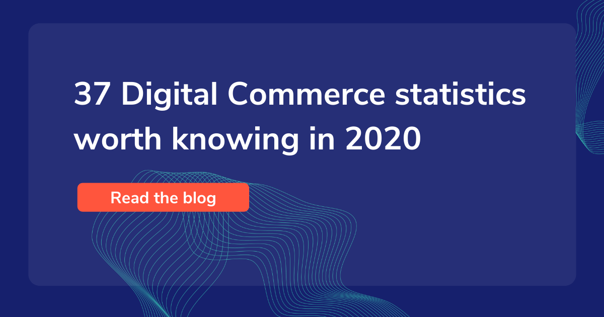37 Digital Commerce statistics worth knowing in 2020