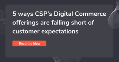 5 ways CSP's Digital Commerce offerings are falling short of customer expectations